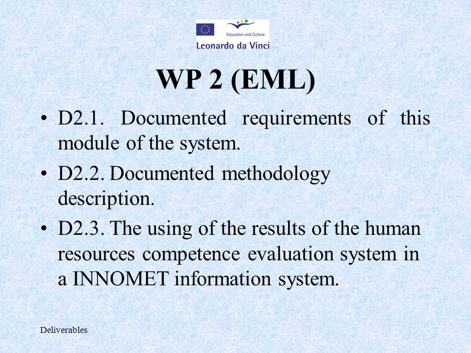 Deliverables WP 2 (EML) D2.1. Documented requirements of this module of the system. D2.2. Documented methodology description. D2.3. The using of the r