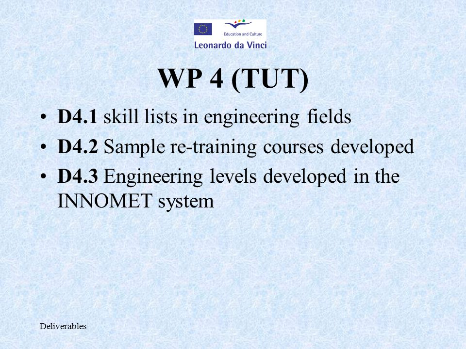 Deliverables WP 4 (TUT) D4.1 skill lists in engineering fields D4.2 Sample re-training courses developed D4.3 Engineering levels developed in the INNO