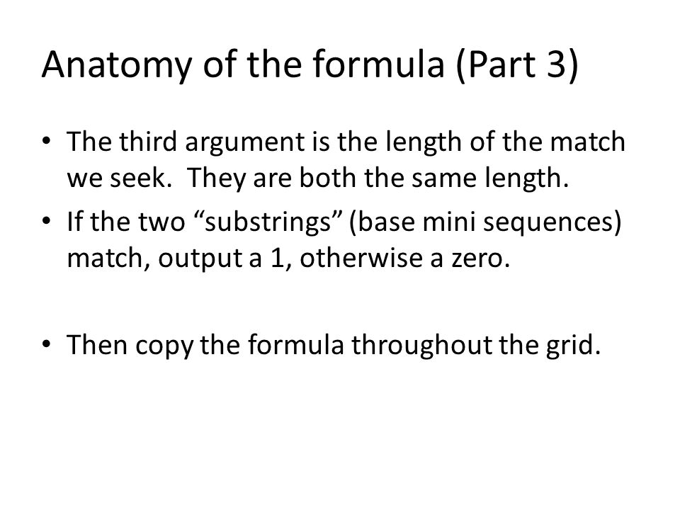 Anatomy of the formula (Part 3) The third argument is the length of the match we seek.