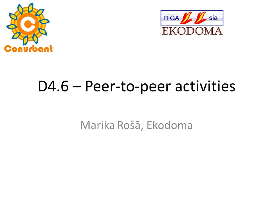 D4.6 – Peer-to-peer activities Marika Rošā, Ekodoma