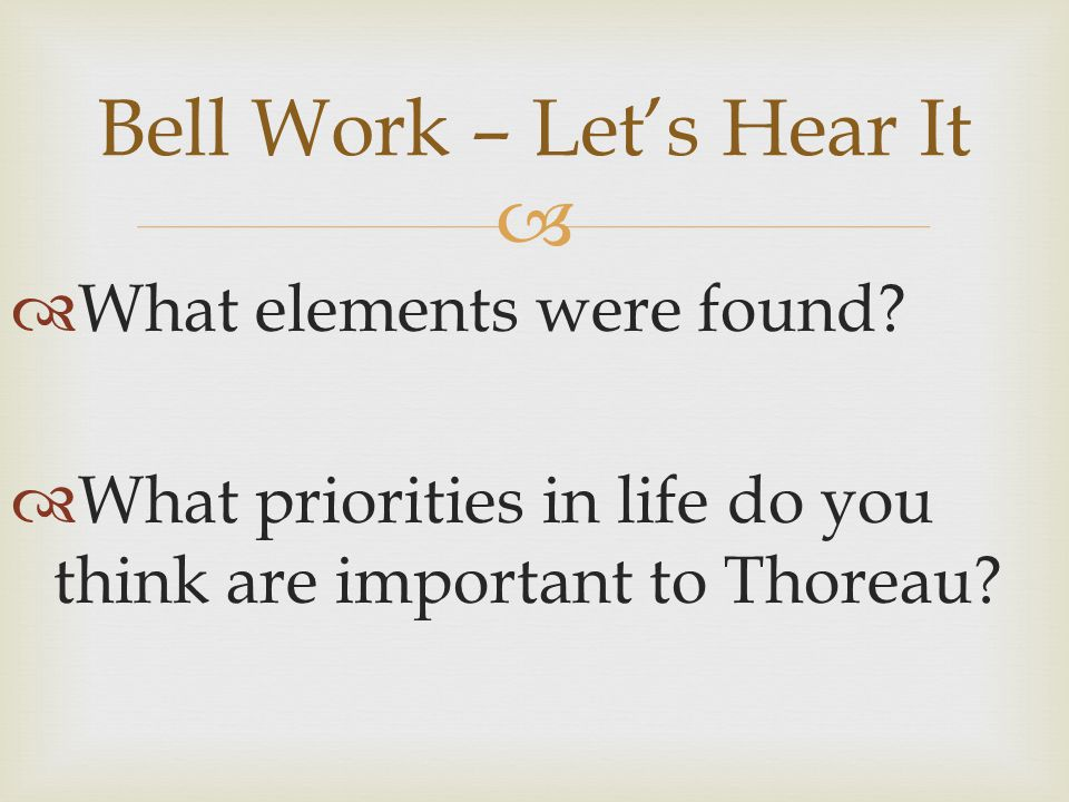   What elements were found. What priorities in life do you think are important to Thoreau.