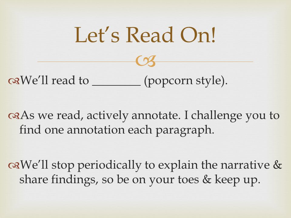   We'll read to ________ (popcorn style).  As we read, actively annotate.