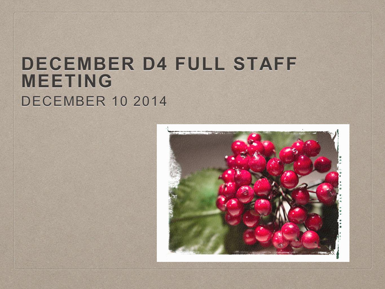 DECEMBER D4 FULL STAFF MEETING DECEMBER 10 2014