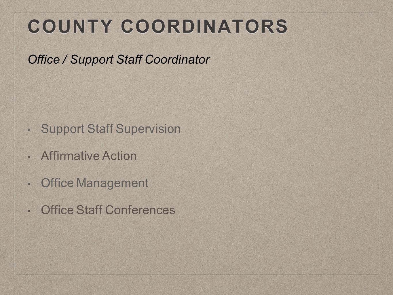COUNTY COORDINATORS COUNTY COORDINATORS Office / Support Staff Coordinator Support Staff Supervision Affirmative Action Office Management Office Staff Conferences