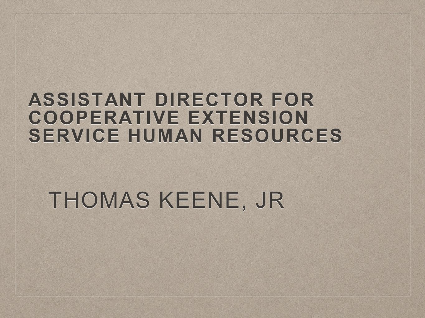 ASSISTANT DIRECTOR FOR COOPERATIVE EXTENSION SERVICE HUMAN RESOURCES THOMAS KEENE, JR