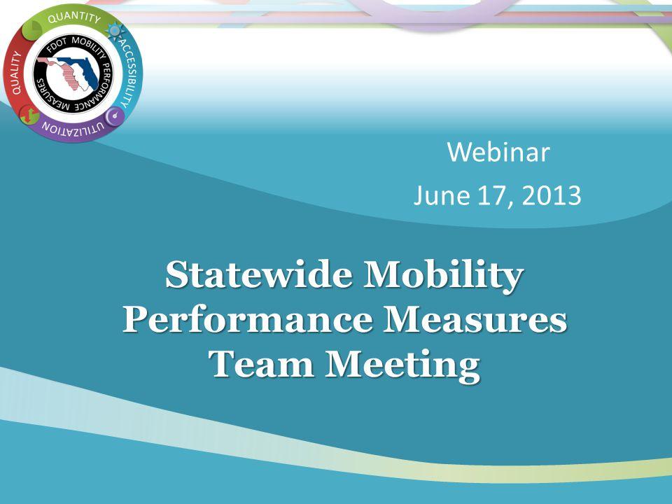 Statewide Mobility Performance Measures Team Meeting Webinar June 17, 2013
