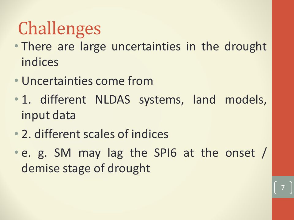 Challenges There are large uncertainties in the drought indices Uncertainties come from 1.