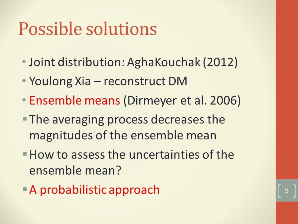 Possible solutions Joint distribution: AghaKouchak (2012) Youlong Xia – reconstruct DM Ensemble means (Dirmeyer et al.