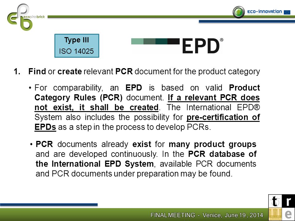 Ecoplasbrick: A PCR relevant for Ecoplasbrick panel is under development and it is expected to be issued by Envirodec (SEMCo) on 1 st July 2014