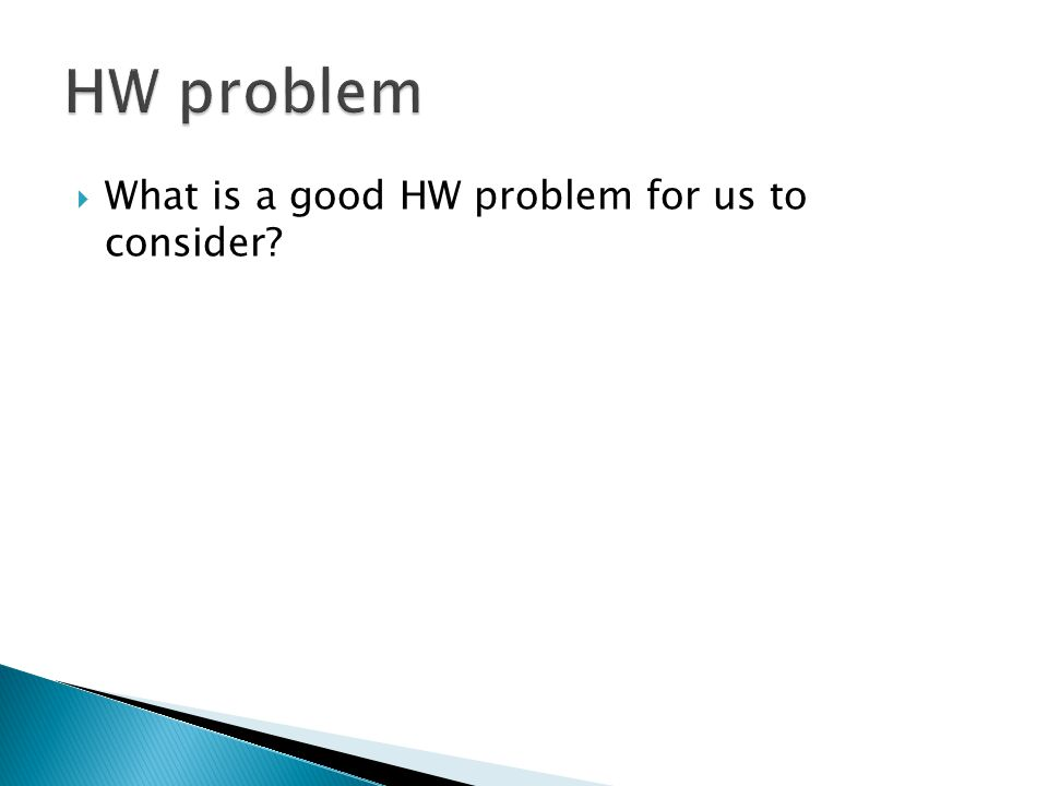  What is a good HW problem for us to consider?