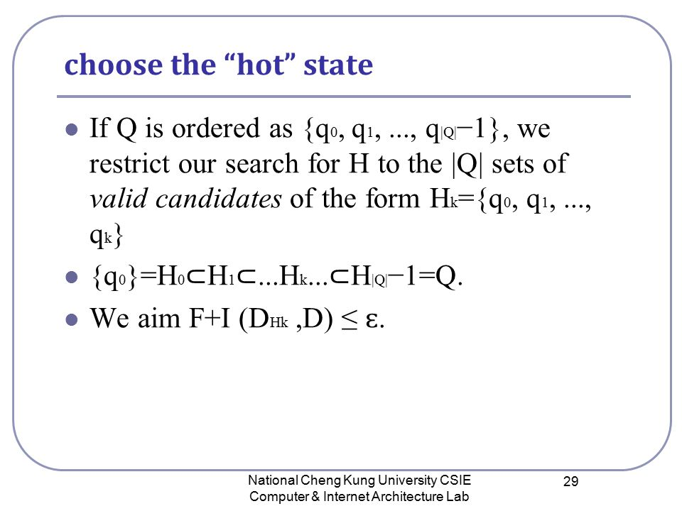 choose the hot state If Q is ordered as {q 0, q 1,..., q |Q| −1}, we restrict our search for H to the |Q| sets of valid candidates of the form H k ={q 0, q 1,..., q k } {q 0 }=H 0 ⊂ H 1 ⊂...H k...