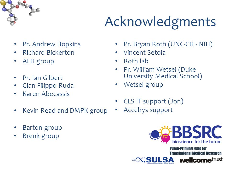 Acknowledgments Pr. Andrew Hopkins Richard Bickerton ALH group Pr.