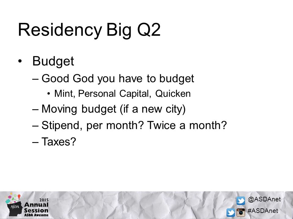 @ASDAnet #ASDAnet Residency Big Q2 Budget –Good God you have to budget Mint, Personal Capital, Quicken –Moving budget (if a new city) –Stipend, per month.