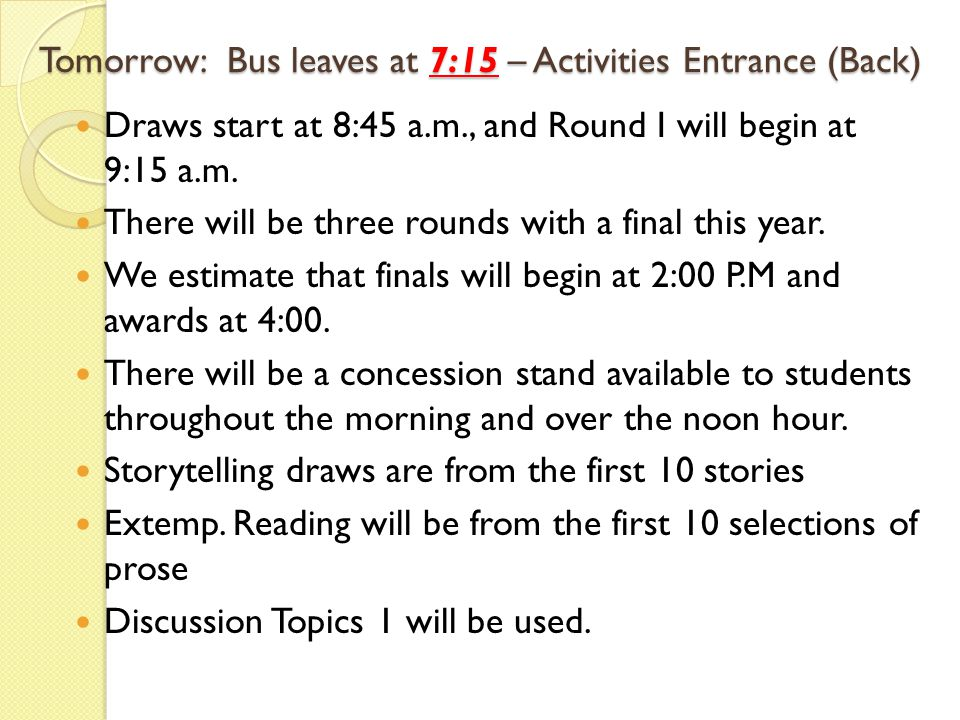 Tomorrow: Bus leaves at 7:15 – Activities Entrance (Back) Draws start at 8:45 a.m., and Round I will begin at 9:15 a.m.