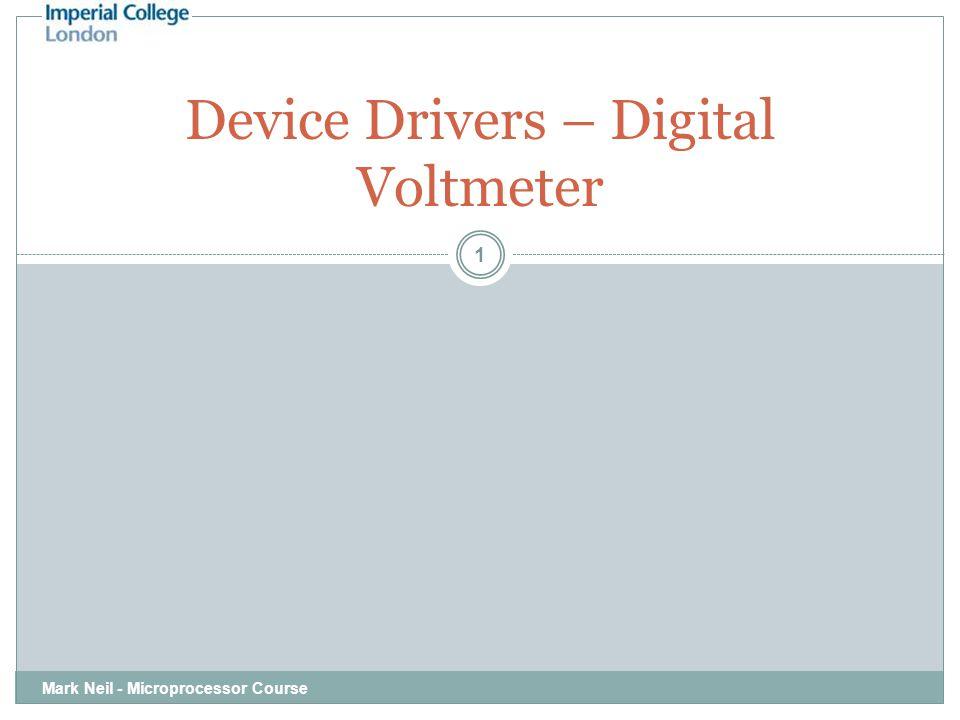 Mark Neil - Microprocessor Course 1 Device Drivers – Digital Voltmeter