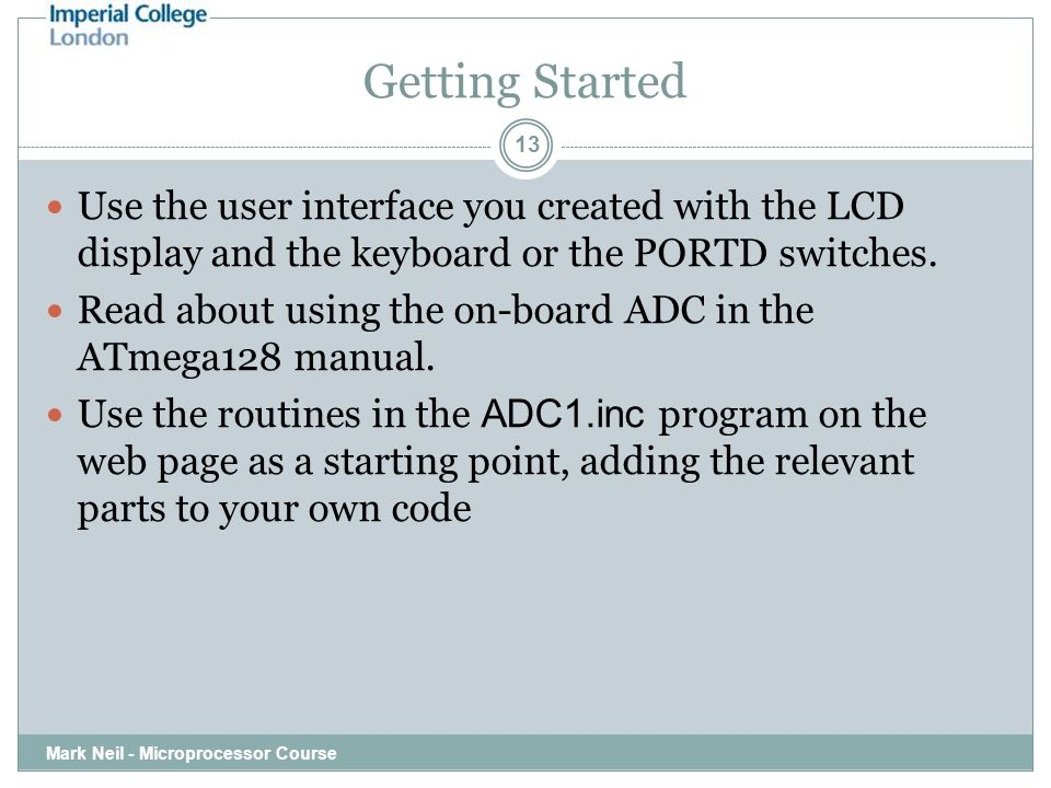 Getting Started Mark Neil - Microprocessor Course 13 Use the user interface you created with the LCD display and the keyboard or the PORTD switches.