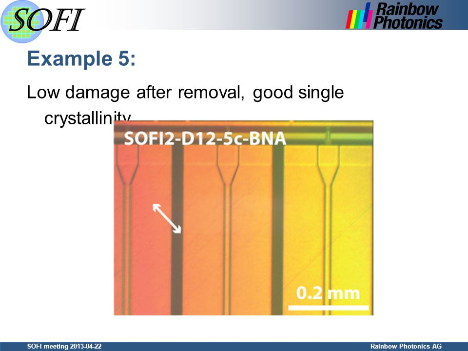 SOFI meeting 2013-04-22 Rainbow Photonics AG Example 5: Low damage after removal, good single crystallinity