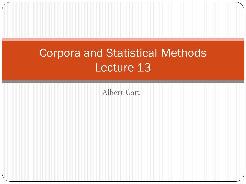 Albert Gatt Corpora and Statistical Methods Lecture 13
