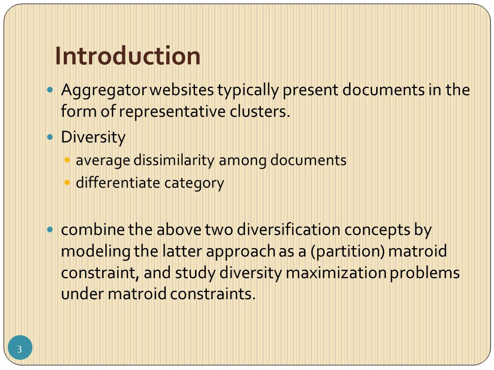 Introduction Aggregator websites typically present documents in the form of representative clusters. Diversity average dissimilarity among documents d
