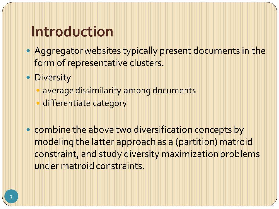 Introduction Diversity Maximization Problems Query d1 d2 d3 d4 d5 d6 Result list Clustering Clustered Result list c1 c2 c3 pairwise distance function l : D × D The simplest version of the diversity maximization problem is to choose a set S of k documents with maximum diversity 4