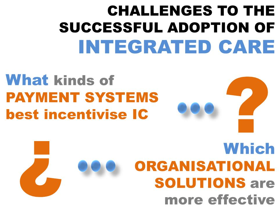 CHALLENGES TO THE SUCCESSFUL ADOPTION OF INTEGRATED CARE .