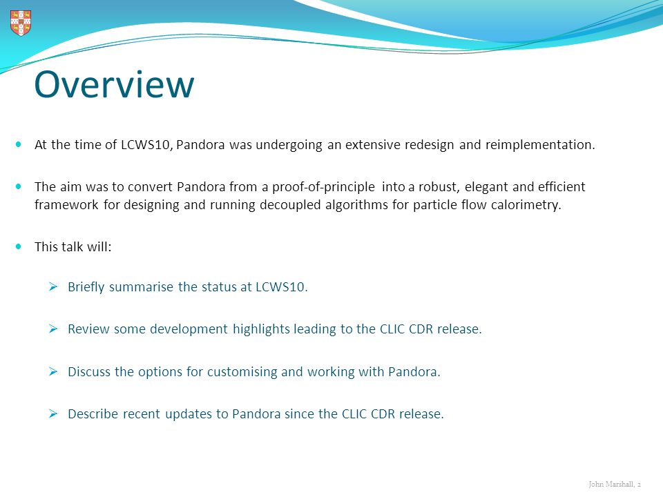 John Marshall, 2 Overview At the time of LCWS10, Pandora was undergoing an extensive redesign and reimplementation.