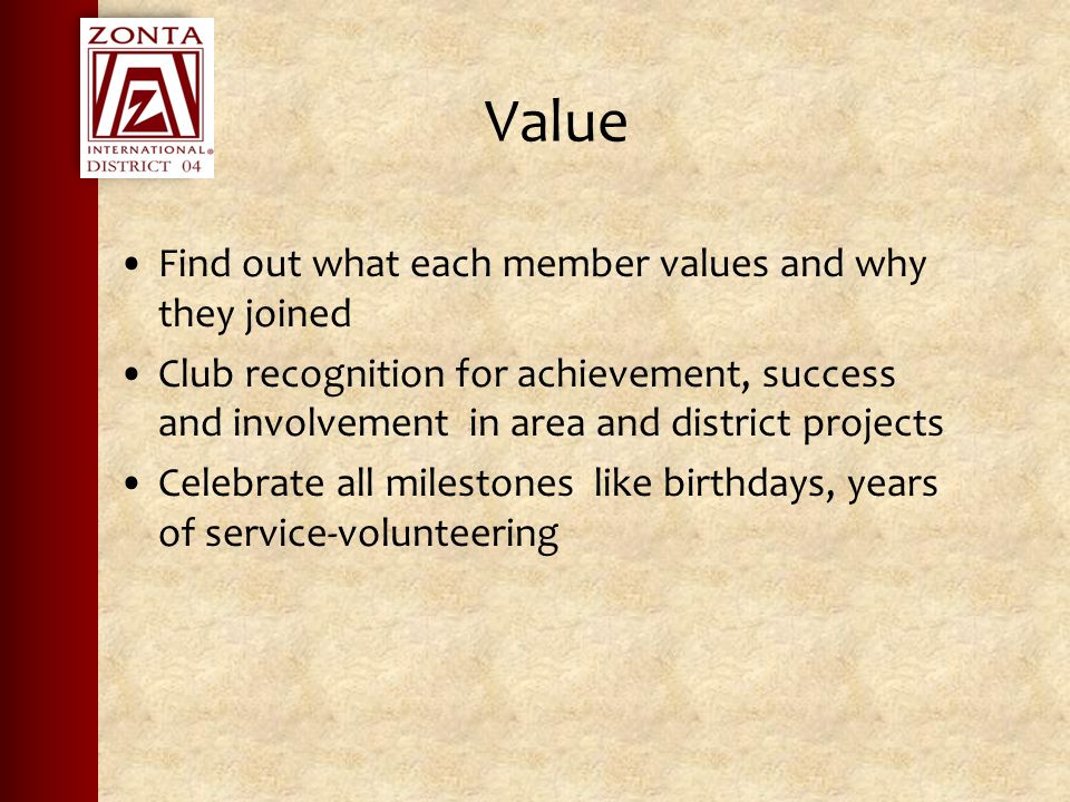 Value Find out what each member values and why they joined Club recognition for achievement, success and involvement in area and district projects Celebrate all milestones like birthdays, years of service-volunteering