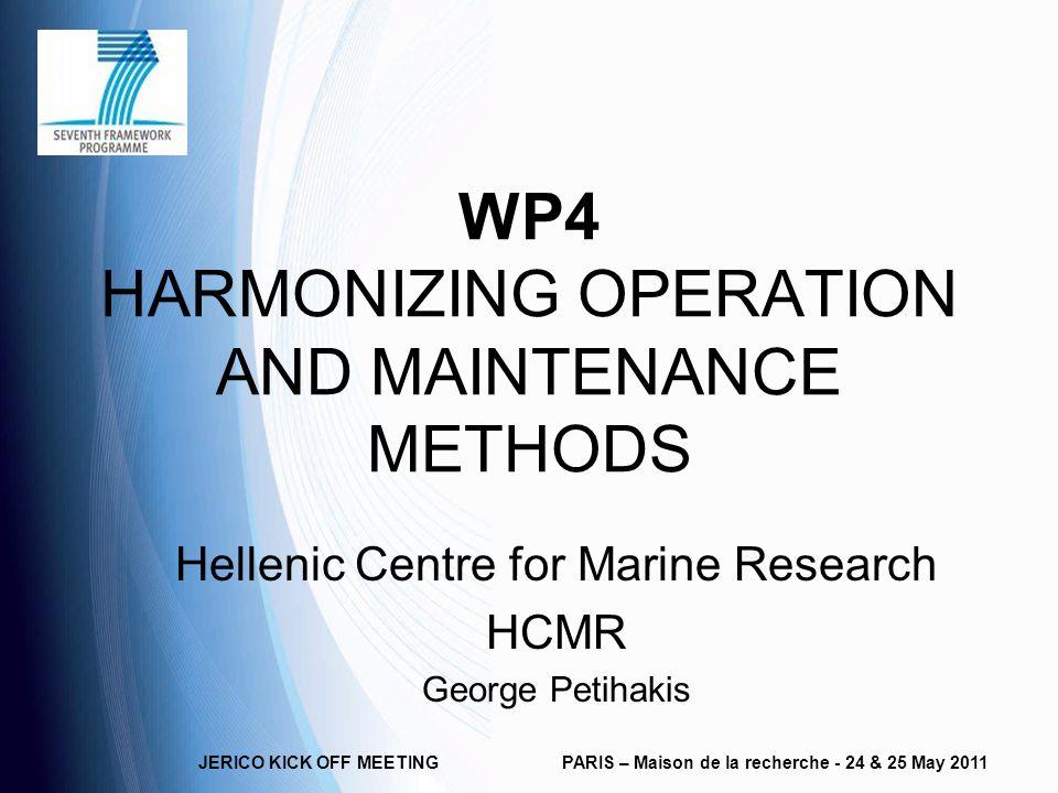 JERICO KICK OFF MEETINGPARIS – Maison de la recherche - 24 & 25 May 2011 WP4 HARMONIZING OPERATION AND MAINTENANCE METHODS Hellenic Centre for Marine Research HCMR George Petihakis