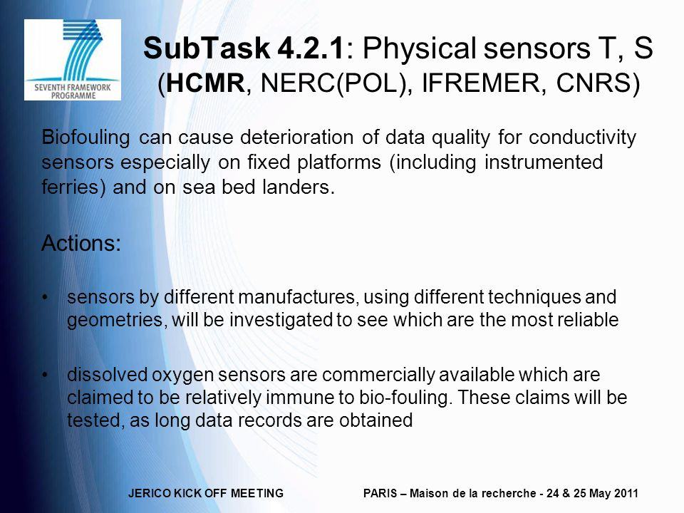 SubTask 4.2.1: Physical sensors T, S (HCMR, NERC(POL), IFREMER, CNRS) Biofouling can cause deterioration of data quality for conductivity sensors especially on fixed platforms (including instrumented ferries) and on sea bed landers.