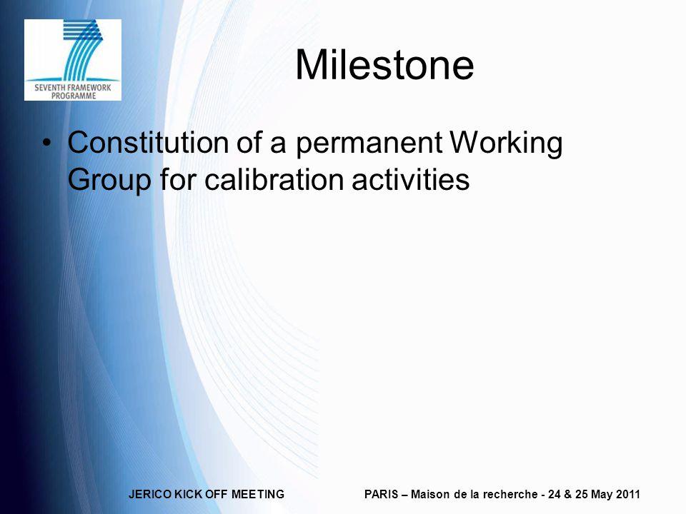 Milestone Constitution of a permanent Working Group for calibration activities JERICO KICK OFF MEETINGPARIS – Maison de la recherche - 24 & 25 May 2011