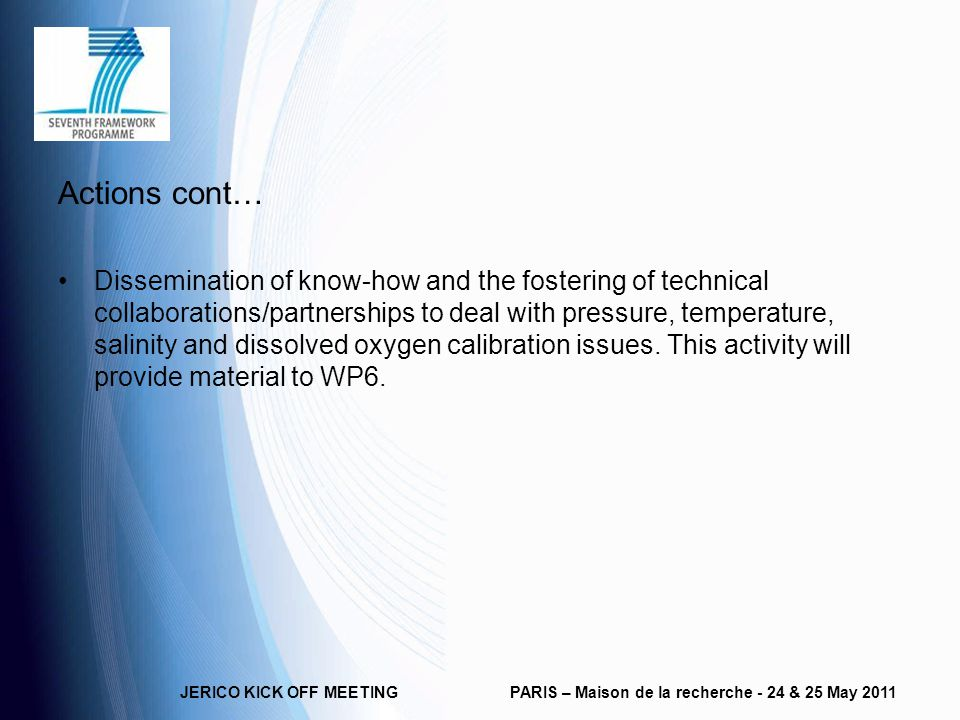 Actions cont… Dissemination of know-how and the fostering of technical collaborations/partnerships to deal with pressure, temperature, salinity and dissolved oxygen calibration issues.