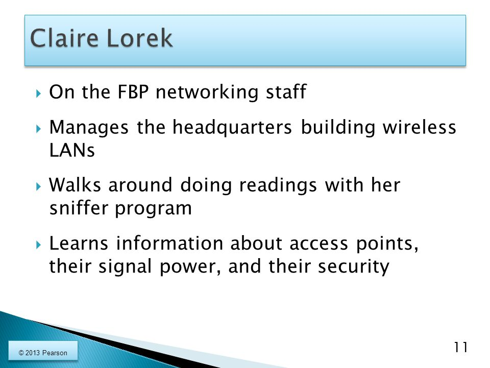  On the FBP networking staff  Manages the headquarters building wireless LANs  Walks around doing readings with her sniffer program  Learns inform