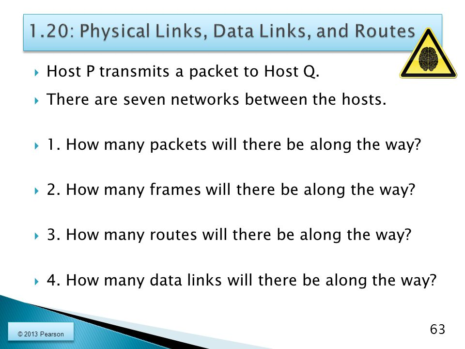  Host P transmits a packet to Host Q.  There are seven networks between the hosts.  1. How many packets will there be along the way?  2. How many