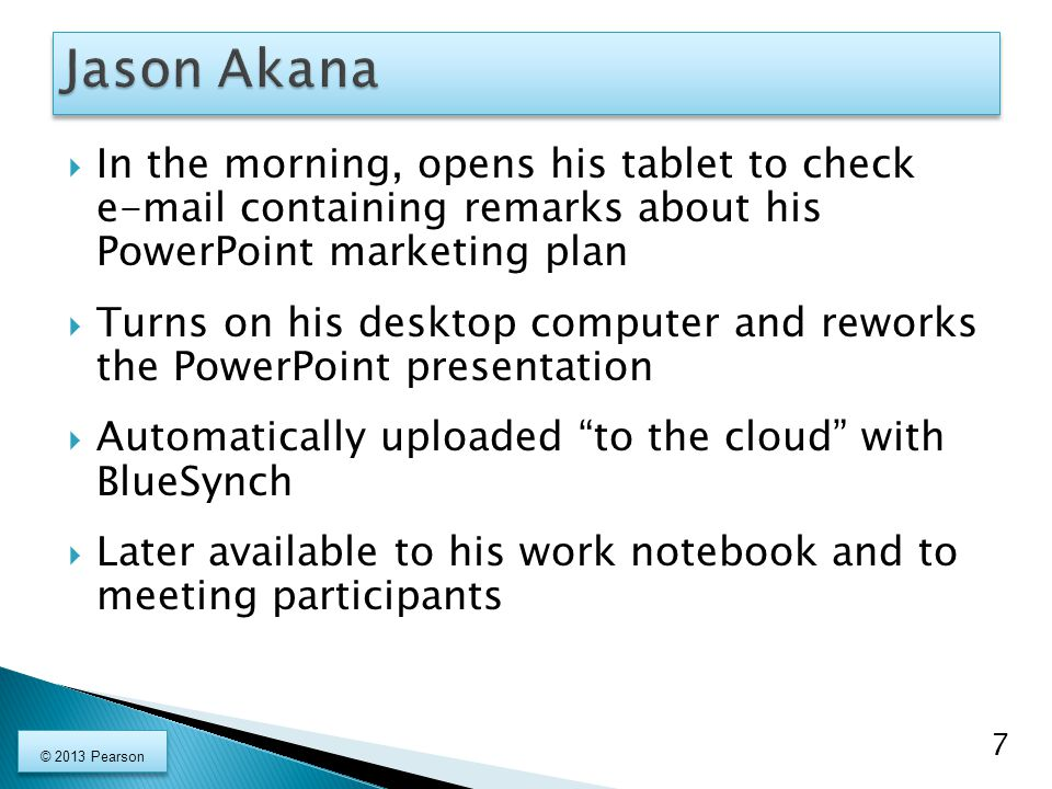  In the morning, opens his tablet to check e-mail containing remarks about his PowerPoint marketing plan  Turns on his desktop computer and reworks