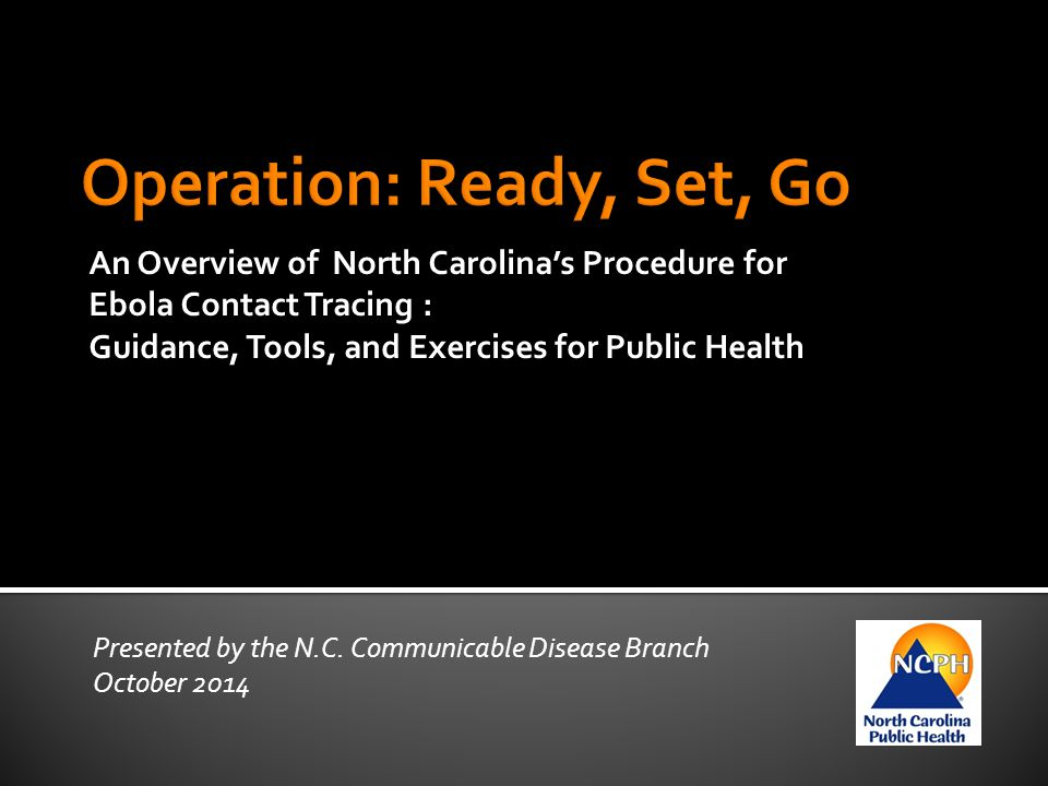 EBOLA CONTACT TRACING FOR LOCAL HEALTH DEPARTMENTS An Overview of North Carolina's Procedure for Ebola Contact Tracing : Guidance, Tools, and Exercise