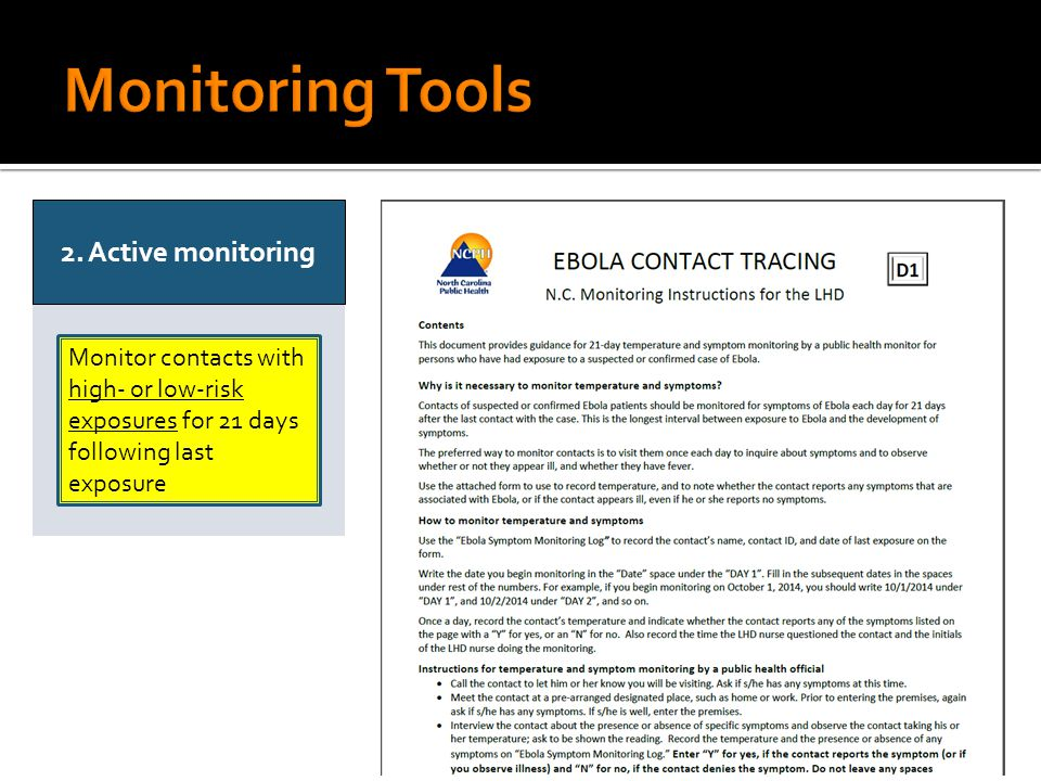 Monitor contacts with high- or low-risk exposures for 21 days following last exposure 2. Active monitoring
