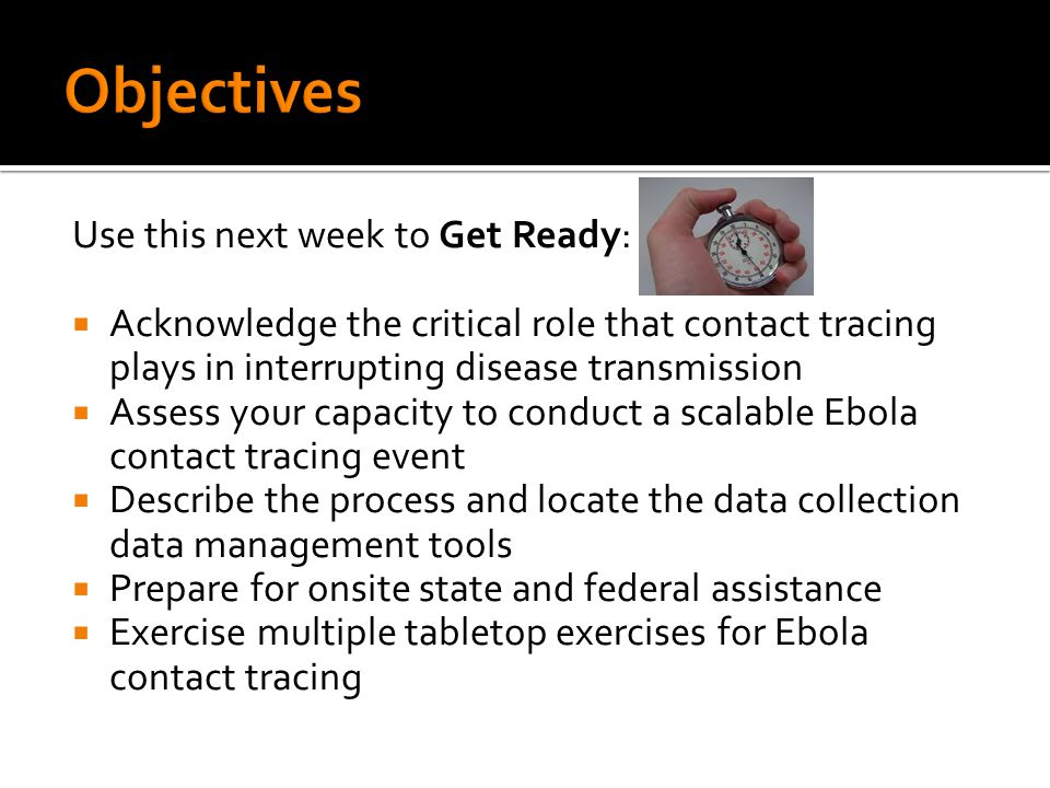 Use this next week to Get Ready:  Acknowledge the critical role that contact tracing plays in interrupting disease transmission  Assess your capacit