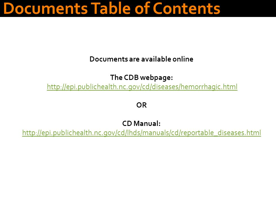 Documents are available online The CDB webpage: http://epi.publichealth.nc.gov/cd/diseases/hemorrhagic.html OR CD Manual: http://epi.publichealth.nc.gov/cd/lhds/manuals/cd/reportable_diseases.html