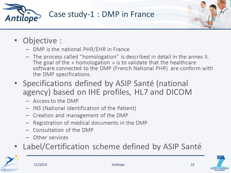 "Objective : – DMP is the national PHR/EHR in France – The process called ""homologation"" is described in detail in the annex II. The goal of the « homo"