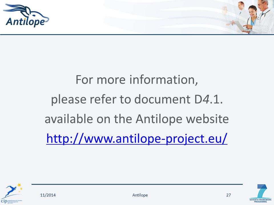 Antilope27 For more information, please refer to document D4.1. available on the Antilope website http://www.antilope-project.eu/ 11/2014