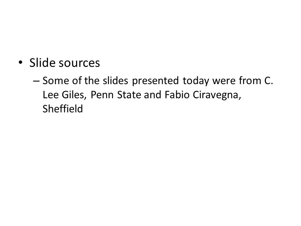 Slide sources – Some of the slides presented today were from C.