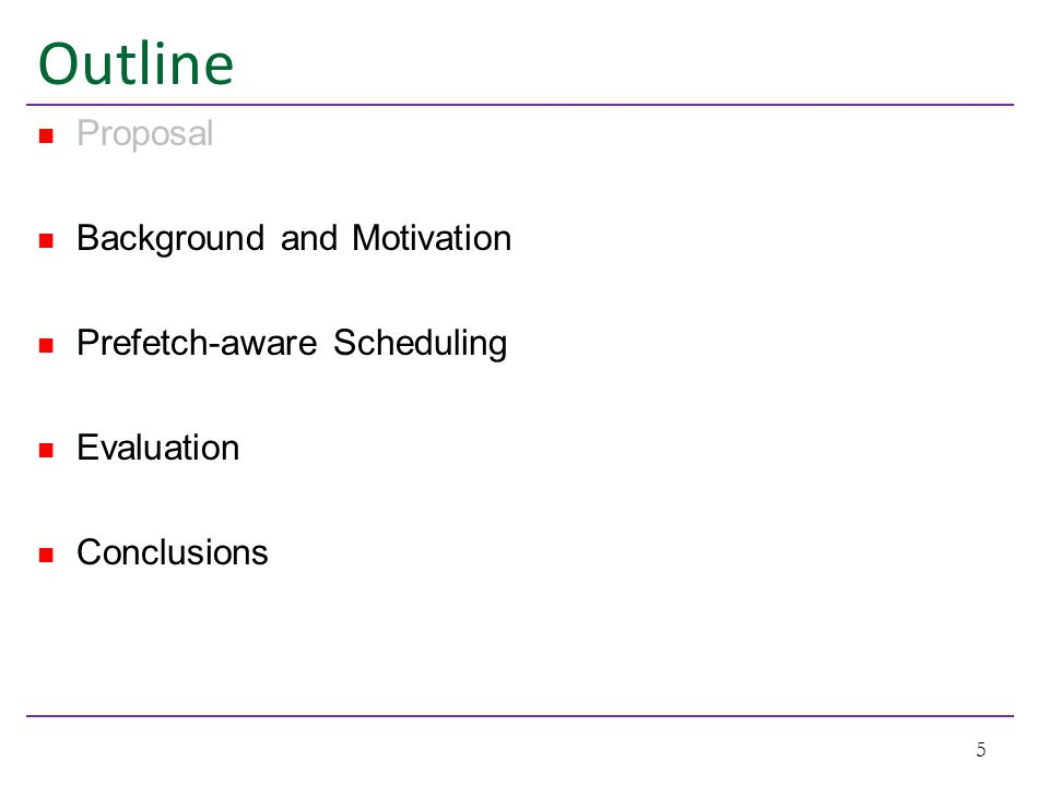 Outline Proposal Background and Motivation Prefetch-aware Scheduling Evaluation Conclusions 5