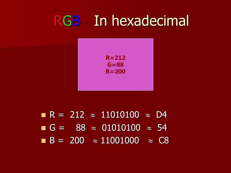 RGB - In hexadecimal R=212 G=88 B=200 R = 212  11010100  D4 R = 212  11010100  D4 G = 88  01010100  54 G = 88  01010100  54 B = 200  11001000  C8 B = 200  11001000  C8