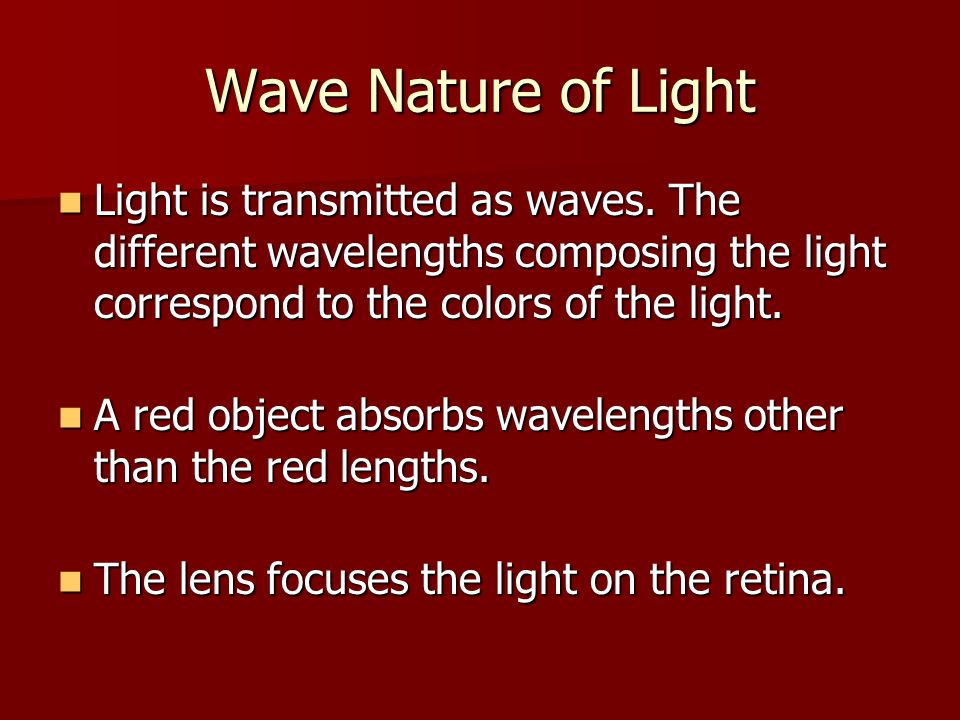 Wave Nature of Light Light is transmitted as waves.