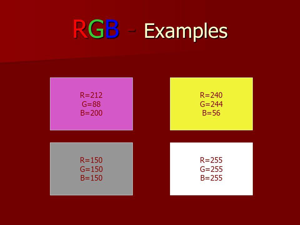 RGB - Examples R=212 G=88 B=200 R=240 G=244 B=56 R=150 G=150 B=150 R=255 G=255 B=255