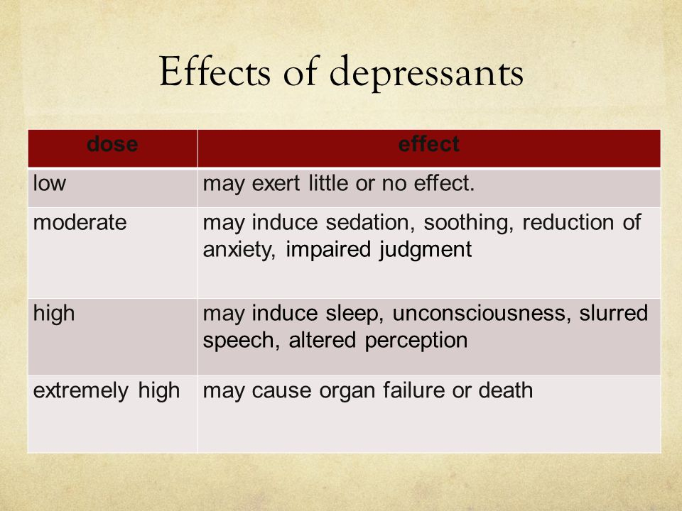 Effects of depressants doseeffect lowmay exert little or no effect. moderatemay induce sedation, soothing, reduction of anxiety, impaired judgment hig