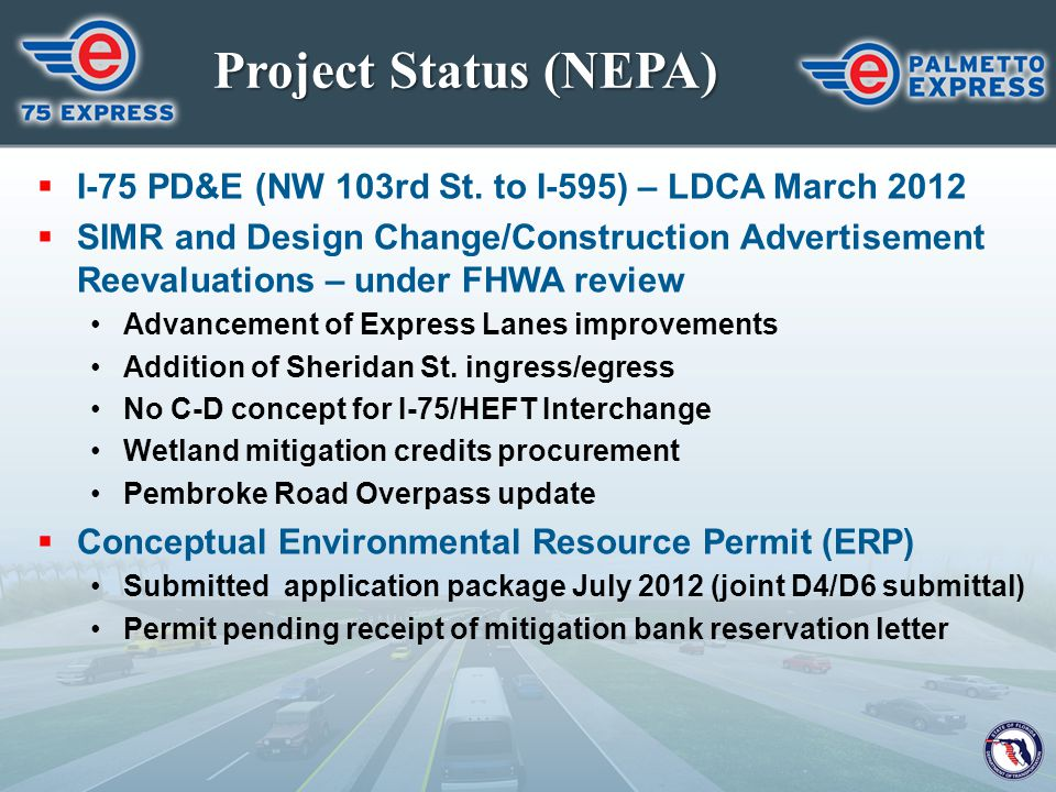 Project Status (NEPA)  I-75 PD&E (NW 103rd St. to I-595) – LDCA March 2012  SIMR and Design Change/Construction Advertisement Reevaluations – under