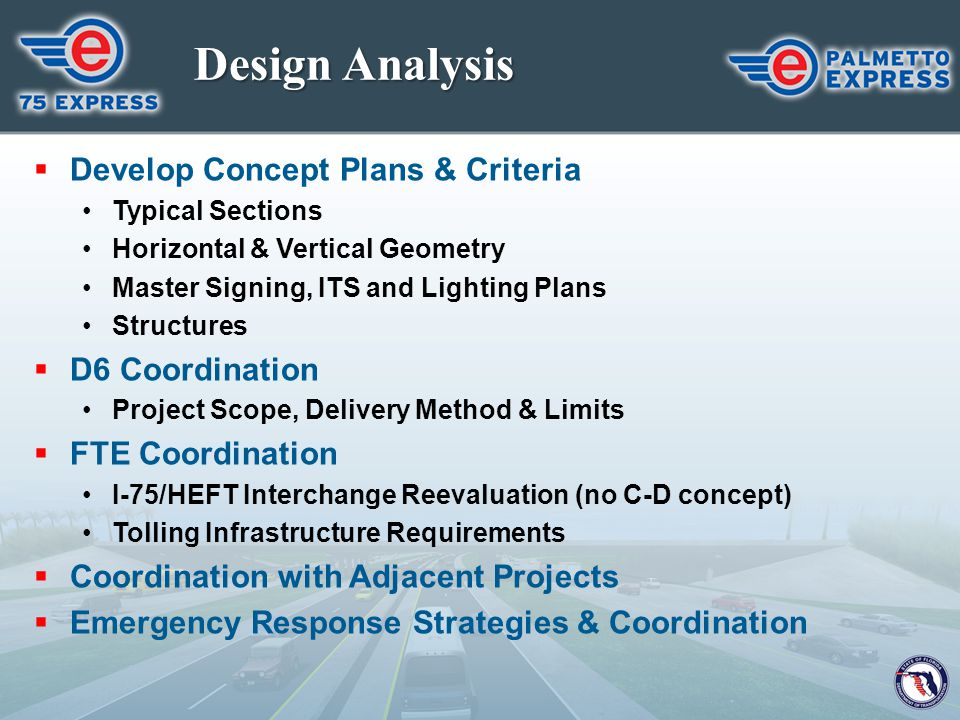 Design Analysis  Develop Concept Plans & Criteria Typical Sections Horizontal & Vertical Geometry Master Signing, ITS and Lighting Plans Structures 