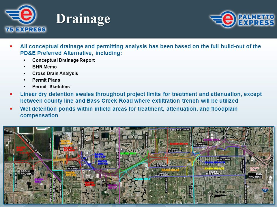 Drainage  All conceptual drainage and permitting analysis has been based on the full build-out of the PD&E Preferred Alternative, including: Conceptu