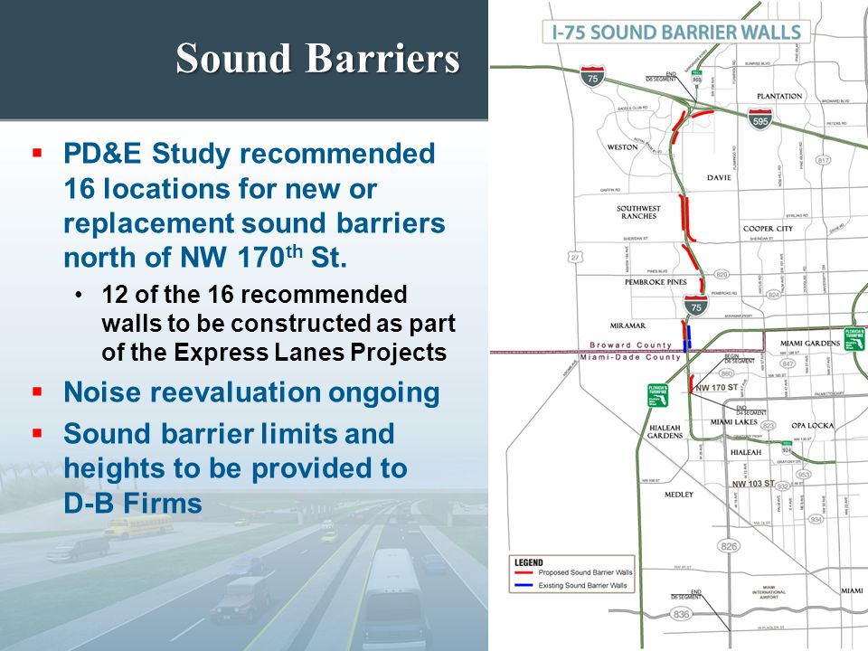 Sound Barriers  PD&E Study recommended 16 locations for new or replacement sound barriers north of NW 170 th St. 12 of the 16 recommended walls to be